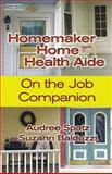 On the Job Companion : Homemaker Home Health Aide, Spatz, Audree and Balduzzi, Suzann, 1401831451