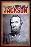 The Last Days of Stonewall Jackson, Chris Mackowski and Kristopher White, 1577471458