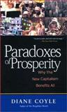 Paradoxes of Prosperity : Why the New Capitalism Benefits All, Coyle, Diane, 1587991454