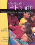 Celebrating the Fourth : Ideas and Inspiration for Teachers of Grade Four, Servis, Joan, 0325001456