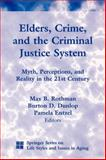 Elders, Crime, and the Criminal Justice System : Myth, Perceptions, and Reality in the 21st Century, Rothman and Rothman, Max B. et al, 0826111459