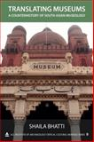 Translating Museums : A Counterhistory of South Asian Museology, Bhatti, Shaila, 161132145X