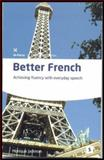 Better French : Achieving Fluency with Everyday Speech, Jackman, Monique, 1842851454