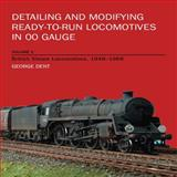 Detailing and Modifying Ready-to-Run Locomotives in 00 Gauge, George Dent, 1847971458