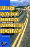 Alaska and Yukon History along the Highway, Ted Stone, 0889951454