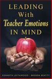 Leading with Teacher Emotions in Mind, Leithwood, Kenneth A., 1412941458