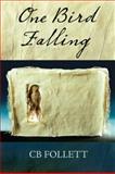 One Bird Falling, C. B. Follett, 1568091451
