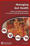 Managing Gut Health : Natural Growth Promoters As a Key to Animal Performance, Steiner, T., 1904761453