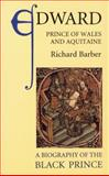 Edward, Prince of Wales and Aquitaine : A Biography of the Black Prince, Barber, Richard, 0851151450