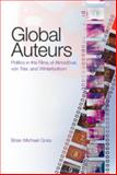 Global Auteurs : Politics in the Films of Almodóvar, Von Trier and Winterbottom, Goss, Brian Michael, 1433101459