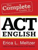 The Complete Guide to ACT English, Erica Meltzer, 1484831454