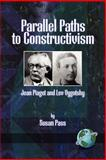 Parallel Paths to Constructivism : Jean Piaget and Lev Vygotsky, Pass, Susan, 1593111452