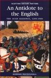 An Antidote to the English : The Auld Alliance 1295-1560, MacDougall, Norman, 1862321450