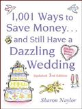 1001 Ways to Save Money ... and Still Have a Dazzling Wedding, Sharon Naylor, 0071611452