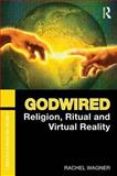 Godwired : Religion, Ritual and Virtual Reality, Wagner, Rachel, 0415781450