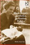 Black Beauty : Aesthetics, Stylization, Politics, Tate, Shirley Anne, 0754671453