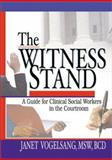 The Witness Stand : A Guide for Clinical Social Workers in the Courtroom, Vogelsang, Janet, 078901145X