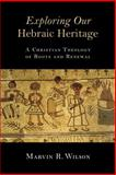 Exploring Our Hebraic Heritage, Marvin R. Wilson, 0802871453