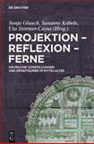 Projektion - Reflexion - Ferne : Räumliche Vorstellungen und Denkfiguren Im Mittelalter, Kugler, Hartmut, 3110221454