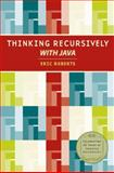 Thinking Recursively with Java, Roberts, Eric S., 0471701467