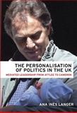 The Personalisation of Politics in the UK : Mediated Leadership from Attlee to Cameron, Langer, 0719081467