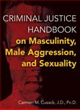 Criminal Justice Handbook on Masculinity, Male Aggression, and Sexuality, Cusack, Carmen M., 0398081468