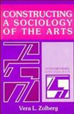 Constructing a Sociology of the Arts, Zolberg, Vera L., 0521351464