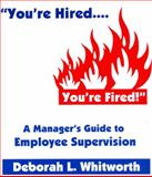 You've Hired... You're Fired!'' : A Manager's Guide to Employee Supervision, Whitworth, Deborah L., 1552701468