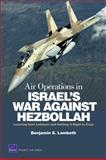 Air Operations in Israel's War Against Hezbollah : Learning from Lebanon and Getting It Right in Gaza, Lambeth, Benjamin S., 0833051466