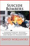 Understanding Suicide Terrorism, David Wiklanski, 1453791469