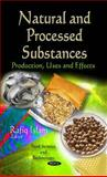 Natural and Processed Substances : Production, Uses and Effects, Islam, Rafiq, 1613241461