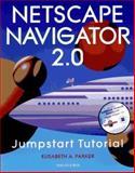 Netscape Navigator 2.0 Jumpstart Tutorial, Parker, Elisabeth A., 1886801460