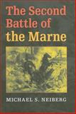 The Second Battle of the Marne, Neiberg, Michael S., 0253351464