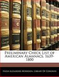 Preliminary Check List of American Almanacs, 1639-1800, Hugh Alexander Morrison, 1141071460