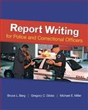 Report Writing for Police and Correctional Officers, Berg, Bruce L. and Gibbs, Gregory, 0078111463