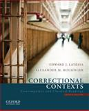 Correctional Contexts : Contemporary and Classical Readings, Latessa, Edward J. and Holsinger, Alexander M., 0199751463