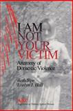 I Am Not Your Victim : Anatomy of Domestic Violence, Sipe, Beth and Hall, Evelyn J., 0761901469