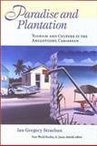 Paradise and Plantation : Tourism and Culture in the Anglophone Caribbean, Strachan, Ian G., 0813921465