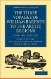 Three Voyages of William Barents to the Arctic Regions (1594, 1595, And 1596), Veer, Gerrit de, 1108011462