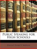 Public Speaking for High Schools, Dwight Everett Watkins, 1147621462