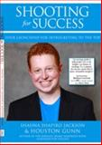 Shooting for Success : Your Launchpad for Skyrocketing to the Top, Gunn, Houston and Jackson, Shauna Shapiro, 1631731467