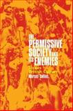 The Permissive Society and Its Enemies : Sixties British Culture, , 1854891464