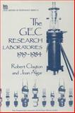 The GEC Research Laboratories, 1919-1984, Clayton, Robert and Algar, Joan, 0863411460