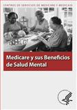 Medicare y Sus Beneficios de Salud Mental, U. S. Department Human Services and Centros de Medicare y Medicaid, 1493501461