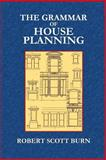 The Grammar of House Planning, Robert Burn, 149541146X