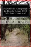Napoleon's Campaign in Russia Anno 1812 Medico-Historical, A. Rose, 1499781466