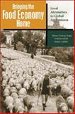Bringing the Food Economy Home : Local Alternatives to Global Agribusiness, Norberg-Hodge, Helena and Merrifield, Todd, 1565491467