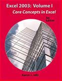 Excel 2003 : Core Concepts in Excel, Jolly, Karen J., 1576761460