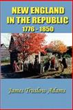 New England in the Republic, 1776-1850, Adams, James Truslow, 1931541469