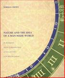 Nature and the Idea of a Man-Made World : An Investigation into the Evolutionary Roots of Form and Order in the Built Environment, Crowe, Norman, 0262531461
